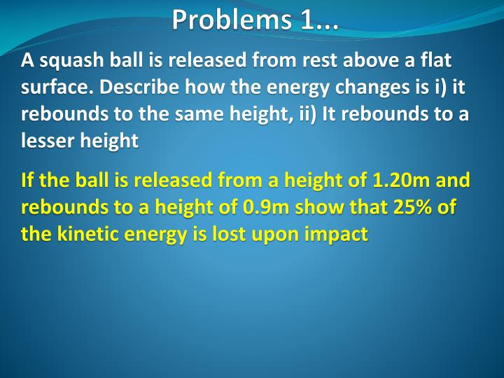 A squash ball is released from rest above a flat surface. Describe how the energy changes is