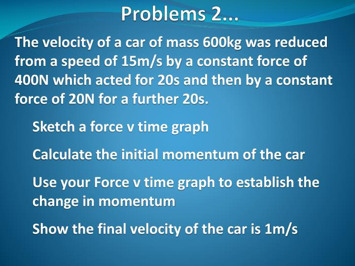The velocity of a car of mass 600kg was reduced from a speed
