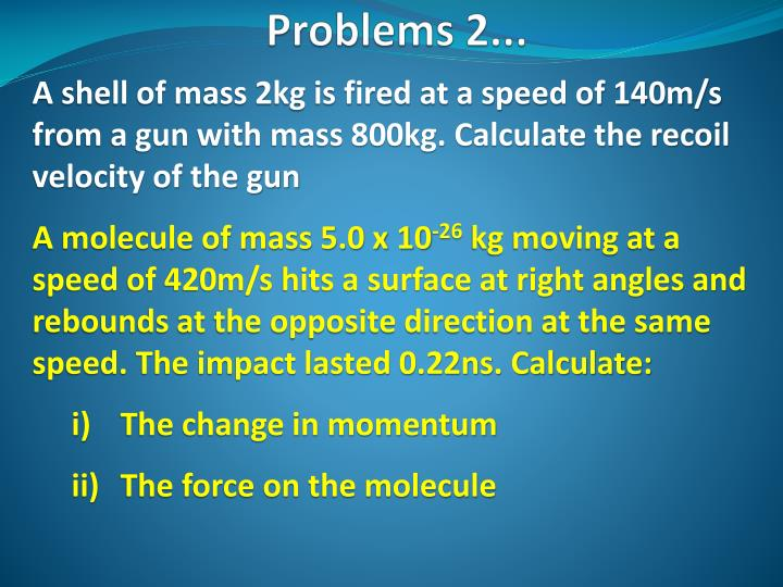A shell of mass 2kg is fired at a speed of 140m/s from a gun with mass 800kg. Calculate the recoil velocity of the gun