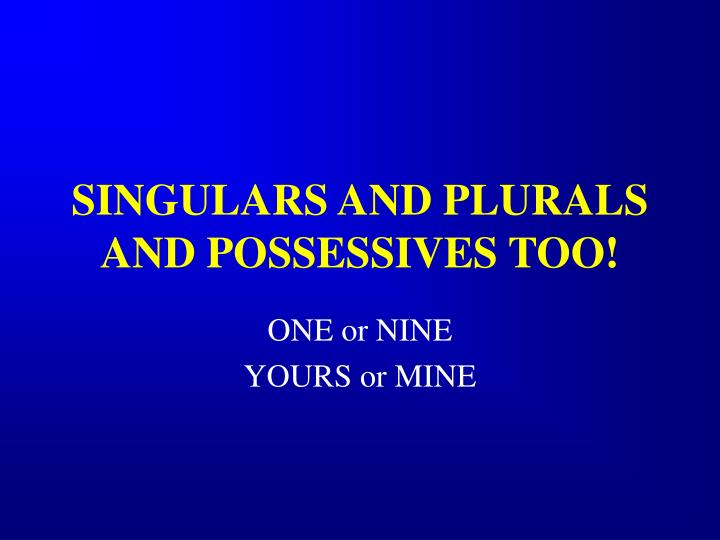 singulars and plurals and possessives too