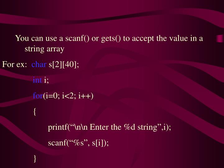 You can use a scanf() or gets() to accept the value in a 	string array