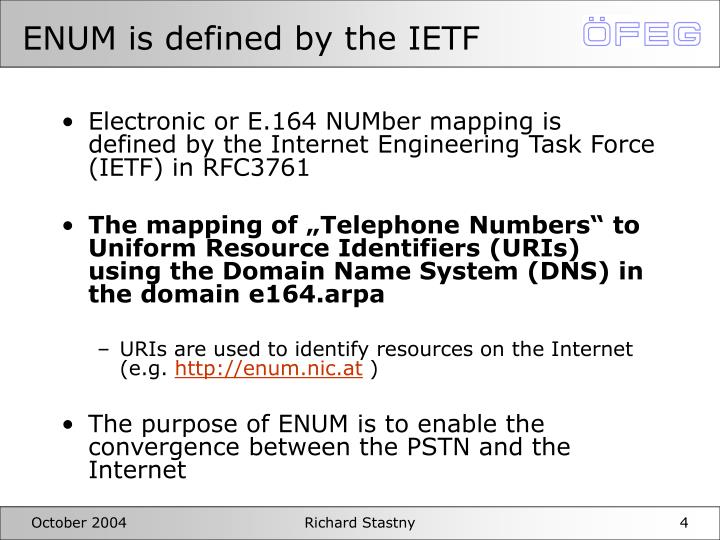 ENUM is defined by the IETF