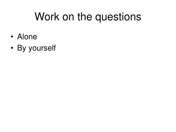 Work on the questions