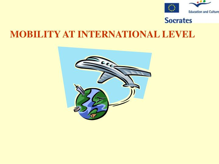MOBILITY AT INTERNATIONAL LEVEL