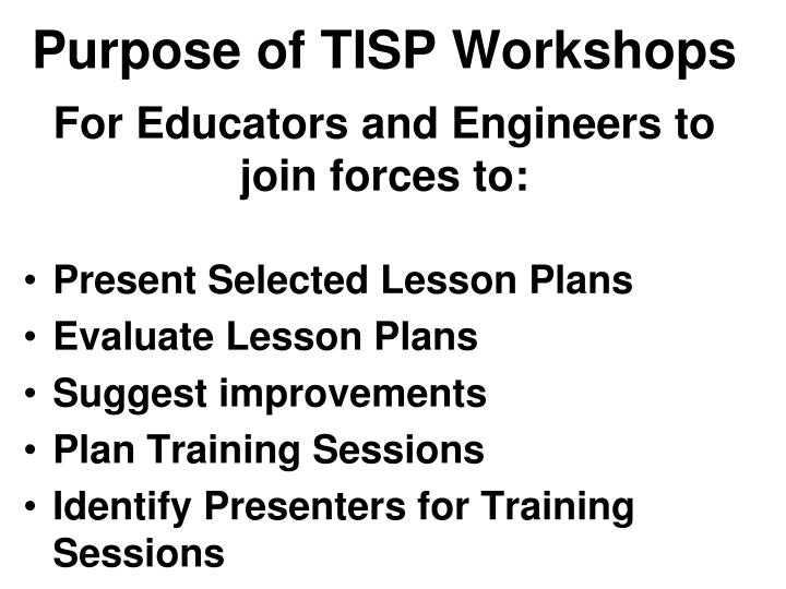 Purpose of TISP Workshops