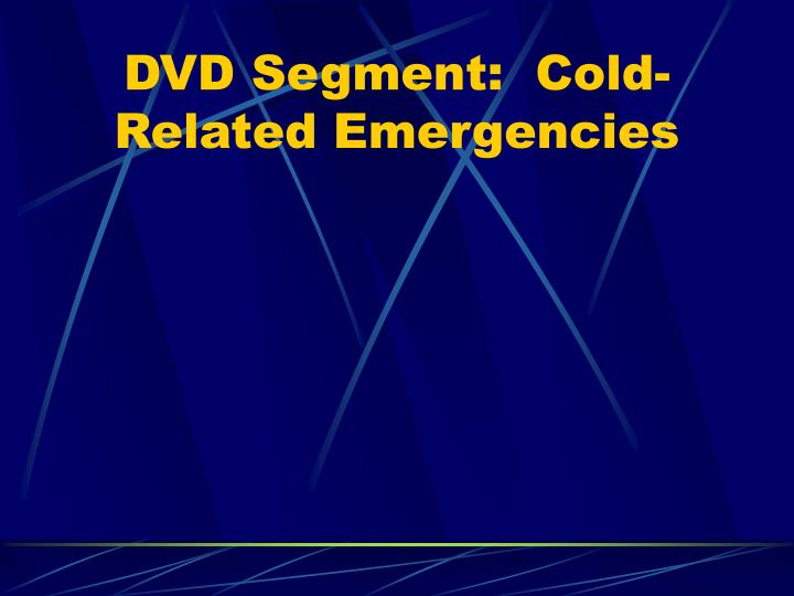 DVD Segment:  Cold-Related Emergencies