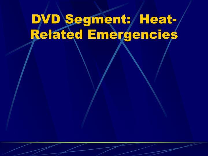 DVD Segment:  Heat-Related Emergencies