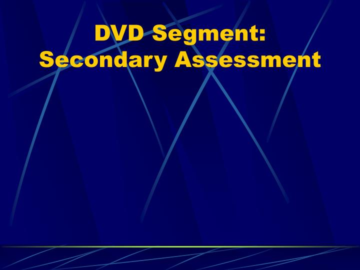 DVD Segment:  Secondary Assessment