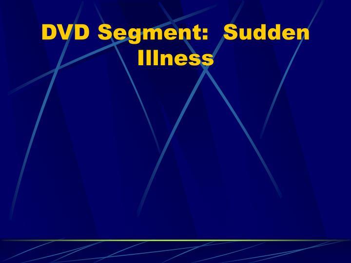 DVD Segment:  Sudden Illness