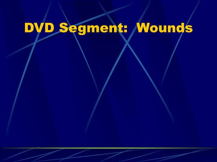 DVD Segment:  Wounds