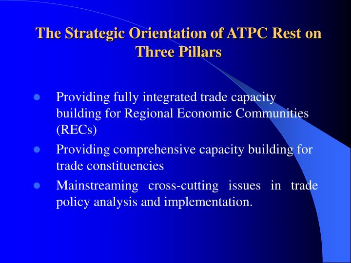 The strategic orientation of atpc rest on three pillars