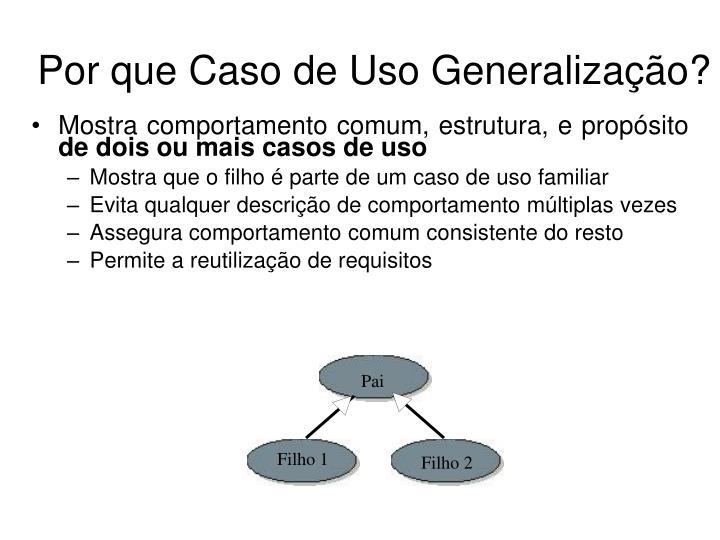 Por que Caso de Uso Generalização?