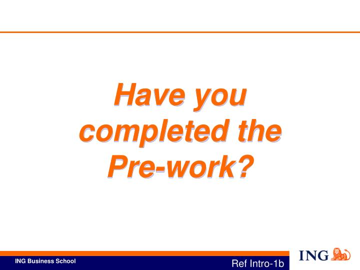 Have you completed the Pre-work?