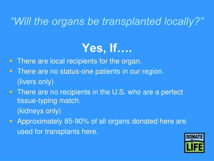 """Will the organs be transplanted locally?"""