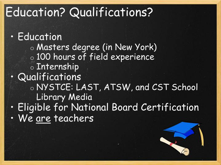Education? Qualifications?