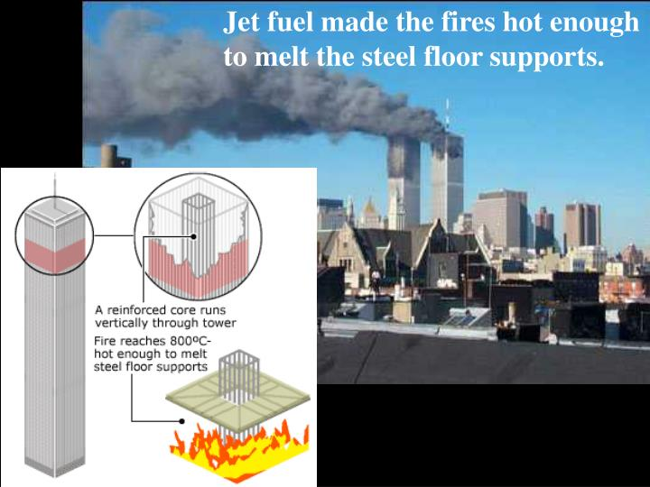 Jet fuel made the fires hot enough to melt the steel floor supports.
