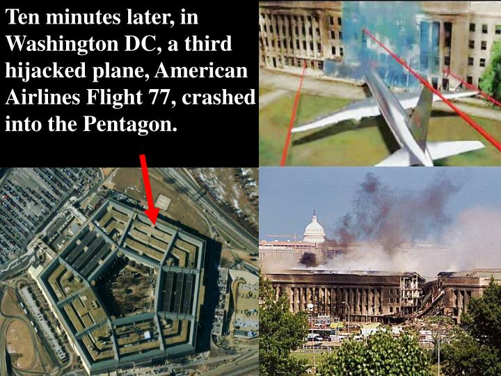 Ten minutes later, in Washington DC, a third hijacked plane, American Airlines Flight 77, crashed into the Pentagon.