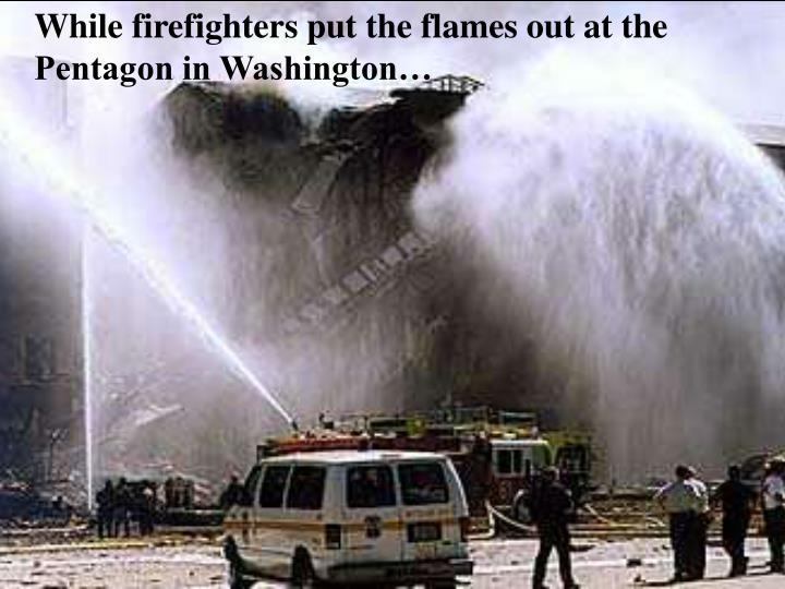 While firefighters put the flames out at the Pentagon in Washington…