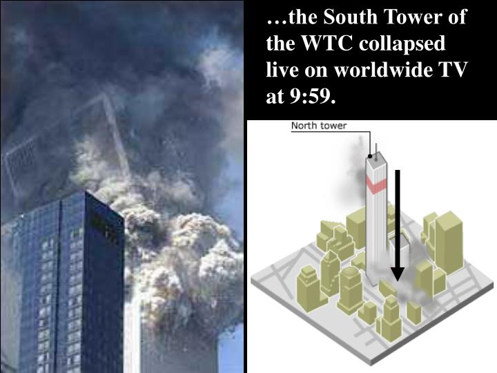 …the South Tower of the WTC collapsed live on worldwide TV at 9:59.