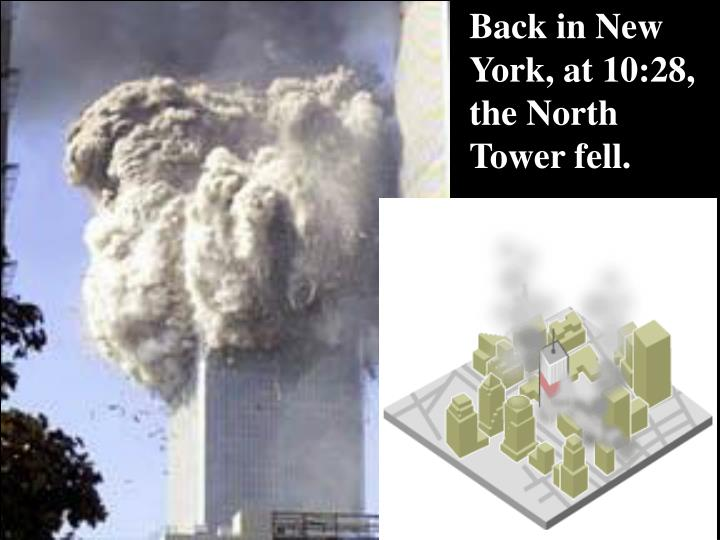 Back in New York, at 10:28, the North Tower fell.
