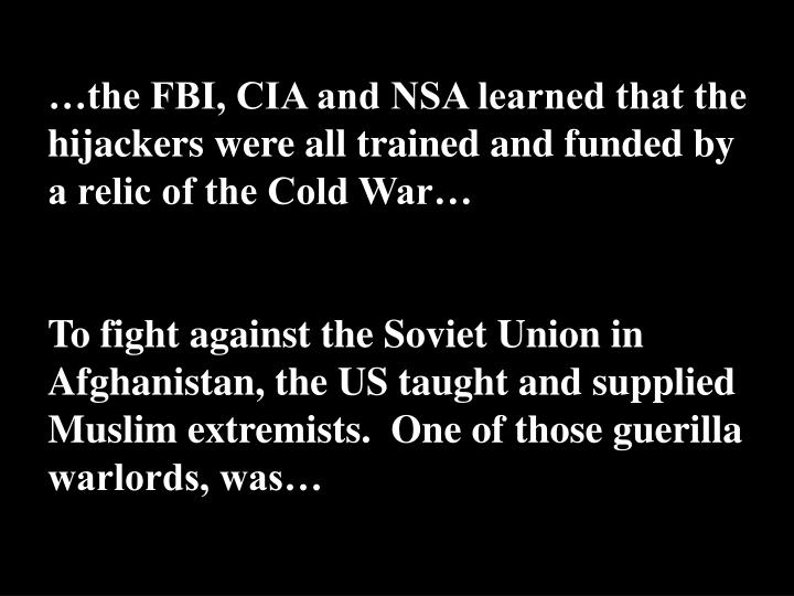 …the FBI, CIA and NSA learned that the hijackers were all trained and funded by a relic of the Cold War…