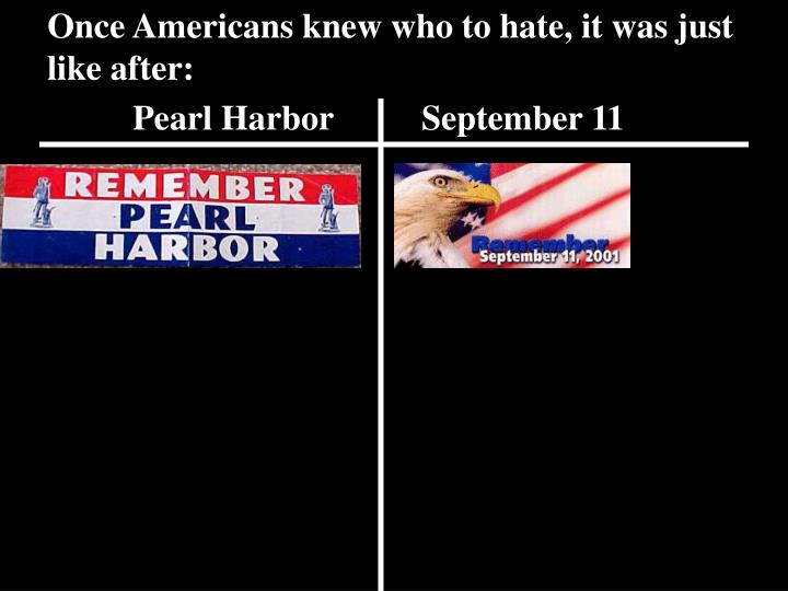 Once Americans knew who to hate, it was just like after: