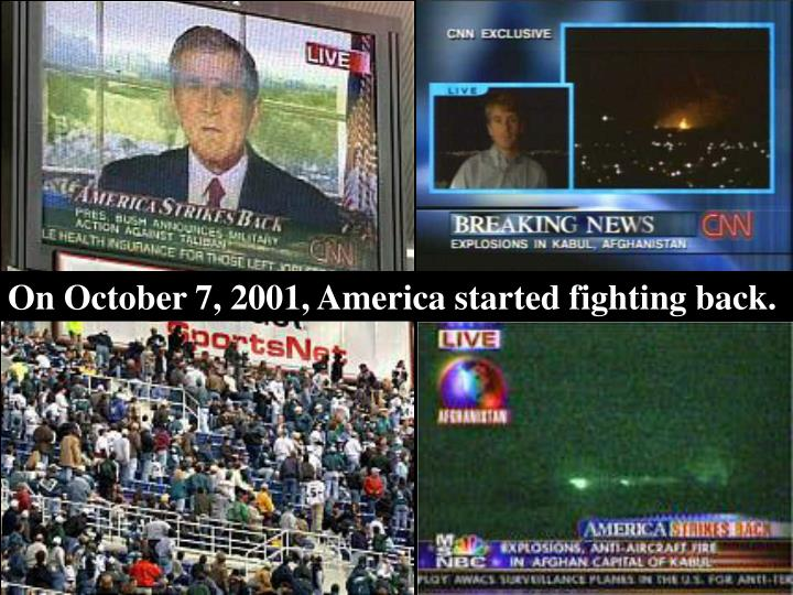 On October 7, 2001, America started fighting back.
