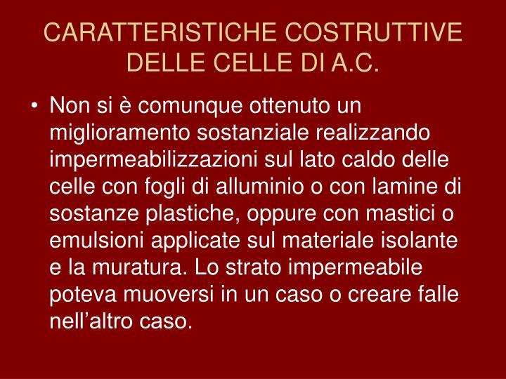 CARATTERISTICHE COSTRUTTIVE DELLE CELLE DI A.C.