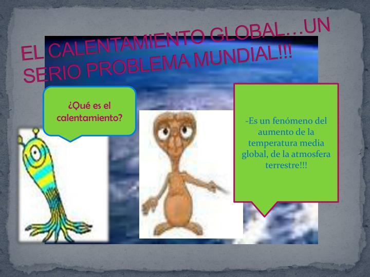 EL CALENTAMIENTO GLOBAL…UN SERIO PROBLEMA MUNDIAL!!!