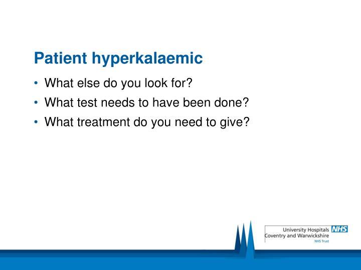 Patient hyperkalaemic
