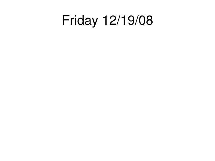 Friday 12/19/08