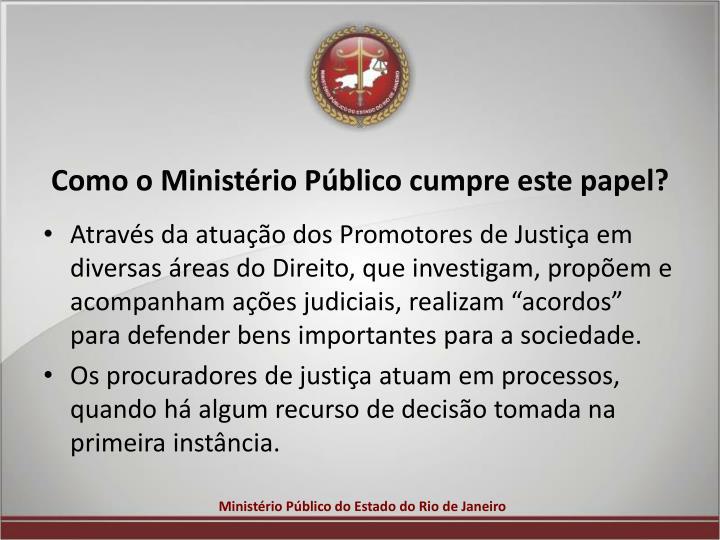 Como o Ministério Público cumpre este papel?