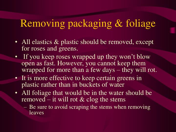 Removing packaging & foliage