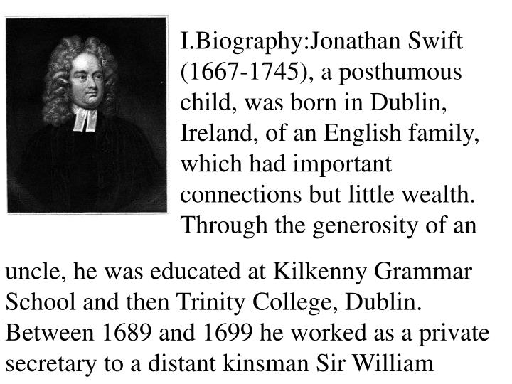 I.Biography:Jonathan Swift (1667-1745), a posthumous child, was born in Dublin, Ireland, of an Engli...