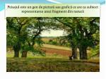 peisajul este un gen de pictur sau grafic ce are ca subiect reprezentarea unui fragment din natur