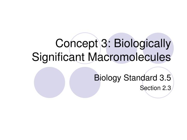 Concept 3: Biologically Significant Macromolecules