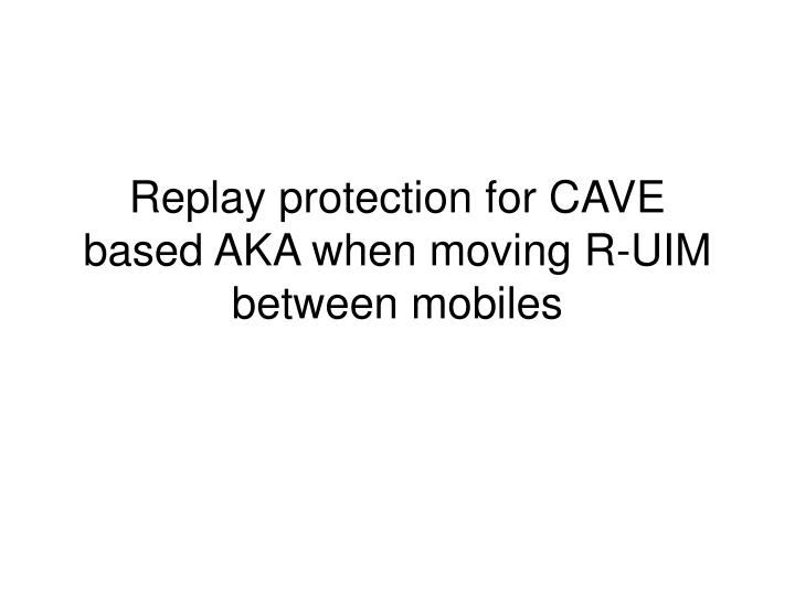 Replay protection for cave based aka when moving r uim between mobiles