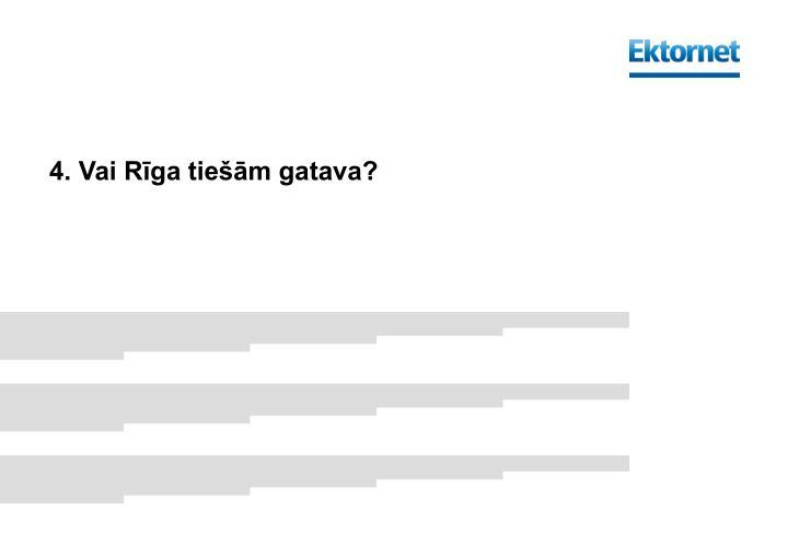 4. Vai Rīga tiešām gatava?