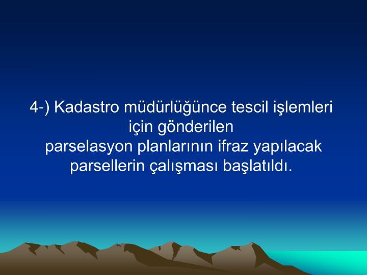 4-) Kadastro müdürlüğünce tescil işlemleri için gönderilen