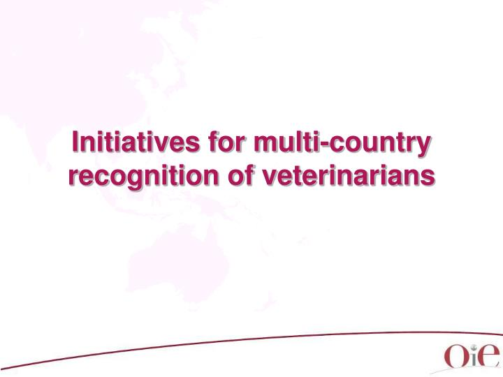 Initiatives for multi-country recognition of veterinarians