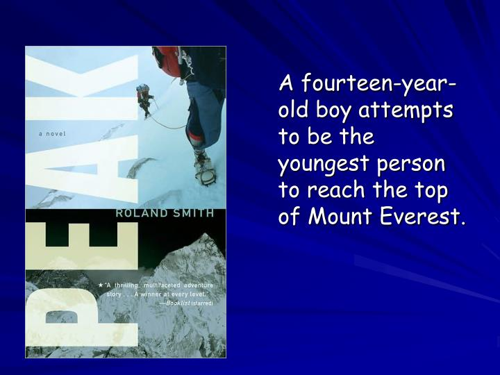 A fourteen-year-old boy attempts to be the youngest person to reach the top of Mount Everest.