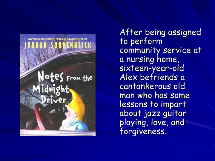 After being assigned to perform community service at a nursing home, sixteen-year-old Alex befriends a cantankerous old man who has some lessons to impart about jazz guitar playing, love, and forgiveness.