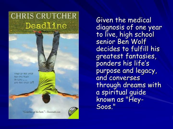 "Given the medical diagnosis of one year to live, high school senior Ben Wolf decides to fulfill his greatest fantasies, ponders his life's purpose and legacy, and converses through dreams with a spiritual guide known as ""Hey-Soos."""