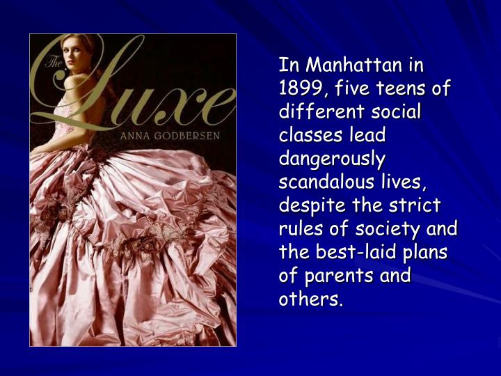 In Manhattan in 1899, five teens of different social classes lead dangerously scandalous lives, despite the strict rules of society and the best-laid plans of parents and others.