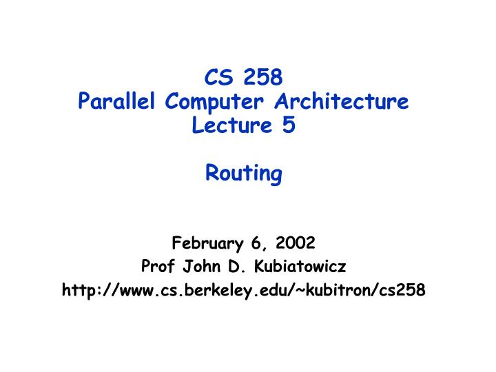 Cs 258 parallel computer architecture lecture 5 routing