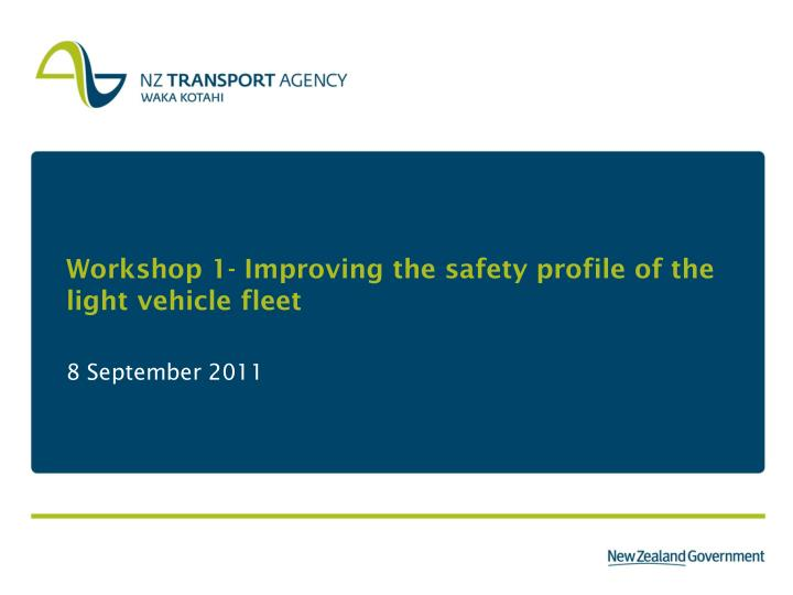 Workshop 1 improving the safety profile of the light vehicle fleet