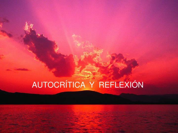 AUTOCRÍTICA  Y  REFLEXIÓN