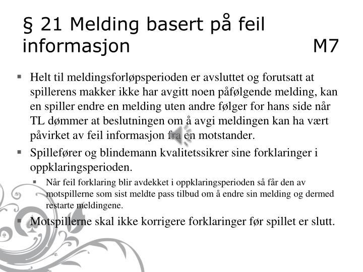 § 21 Melding basert på feil informasjonM7