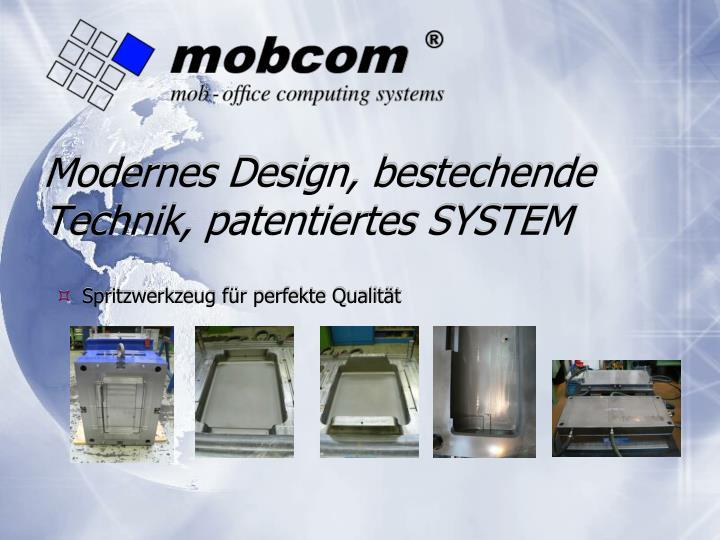 Modernes Design, bestechende Technik, patentiertes SYSTEM