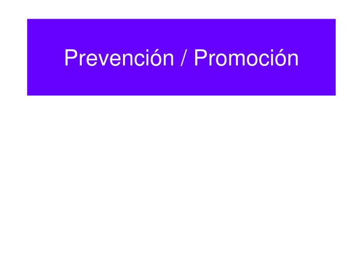 Prevención / Promoción